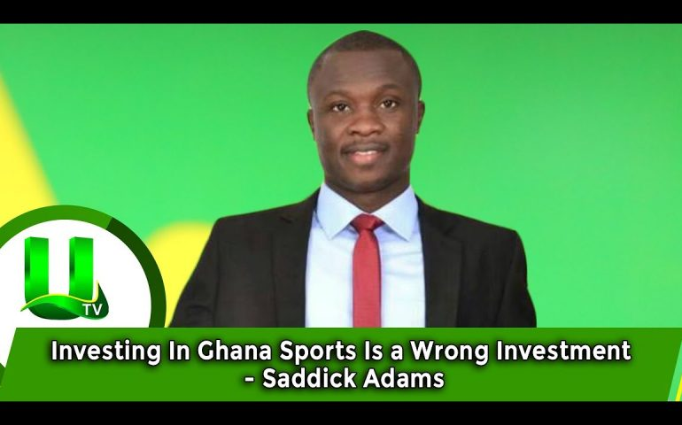 Investing In Ghana Sports Is a Wrong Investment – Saddick Adams