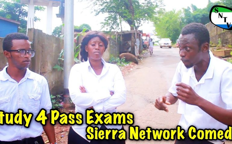 Study 4 Pass Exam – Sierra Network Comedy – Sierra Leone